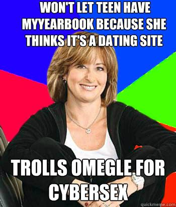 Meme Dating Site - won t let teen have myyearbook because she thinks it s a dating site trolls omegle for cybersex