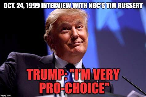 Pro Choice Meme - donald trump pro choice imgflip