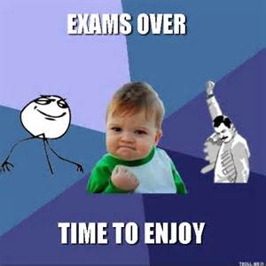 Exams Are Over Meme