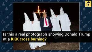 FACT CHECK Does This Photograph Show Donald Trump at a KKK Cross Burning?