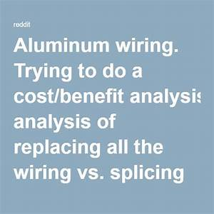Aluminum Wiring  Trying To Do A Cost  Benefit Analysis Of