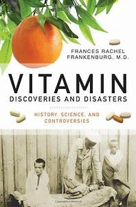 Vitamin Discoveries and Disasters: History, Science, and ...