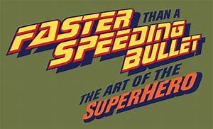 """""""Faster than a Speeding Bullet: the Art of the Superhero ..."""