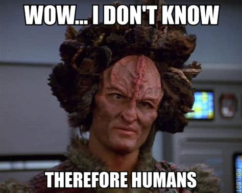 Humans Meme - wow i don t know therefore humans ancient aliens know your meme