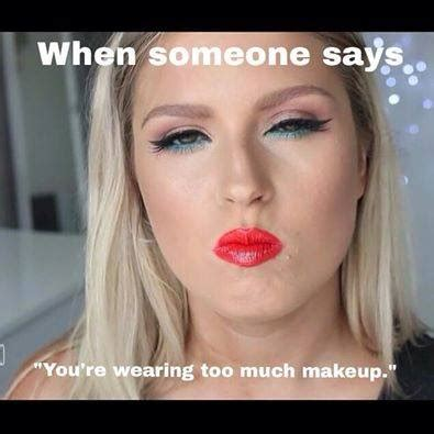 Meme Make Up - top 5 totally relate able memes for makeup lovers color u bold