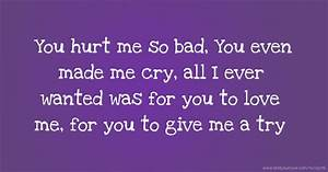 You Hurt Me So Bad | Quote Addicts