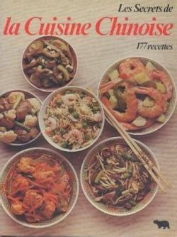 la cuisine chinoise les secrets de la cuisine chinoise 177 recettes babelio