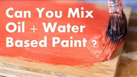 Can You Mix Oil And Water Based Paint?  Youtube