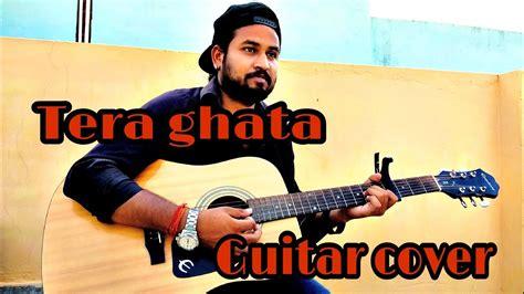 Tera Ghata//gajendra Verma//cover Song//guitar Chords