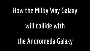 How the Milky Way Galaxy will collide with the Andromeda ...