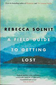 A Field Guide To Getting Lost Solnit Rebecca
