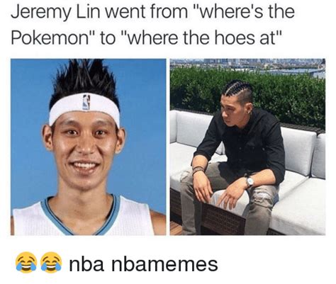 Jeremy Lin Meme - jeremy lin went from where s the pokemon to where the hoes at nba nbamemes basketball meme