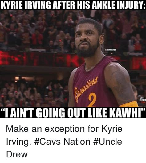 Kyrie Irving Memes - kyrieirving after his ankleinjury onbanmemes obc iaint going out like kawhi make an exception