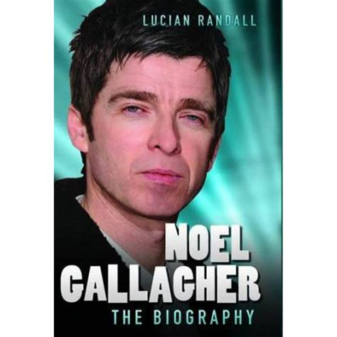Do you want to know noel gallagher's age and birthday date? Noel Gallagher - the Biography by Lucian Randall ...