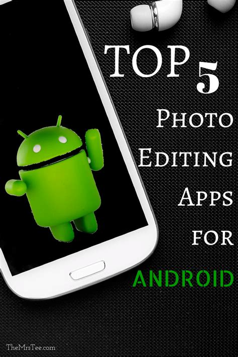 best photo editor app for android top 5 photo editing apps for android themrstee