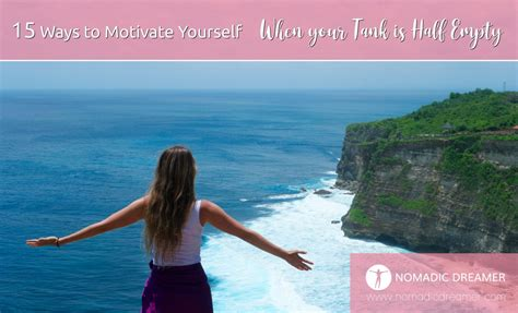 15 Ways to Motivate Yourself When your Tank is Half Empty