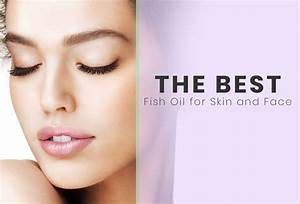 Best Fish Oil For Skin And Face
