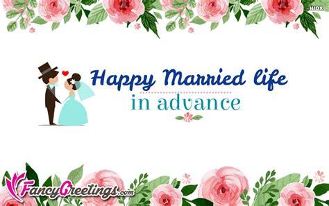 happy married life  advance ecard greeting card  fancygreetingscom