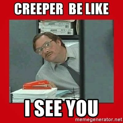 Creeper Meme Creeper Be Like I See You Office Space Stapler