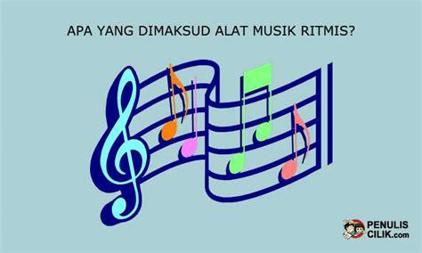 Di dunia ini terdapat beberapa jenis alat musik yang dapat kita jumpai. Apa yang dimaksud alat musik ritmis? - Penulis Cilik