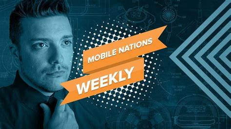mobile nations weekly mrmobile android central