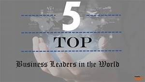 Top 5 Business Leaders in The World