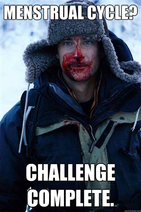 Menstruation Meme - menstrual cycle challenge complete bear grylls quickmeme