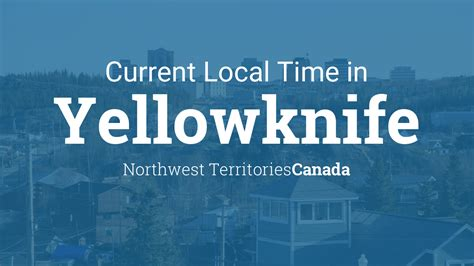 current local time  yellowknife northwest territories