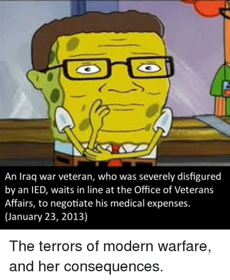 Spongebob War Memes - an iraq war veteran who was severely disfigured by an ied waits in line at the office of