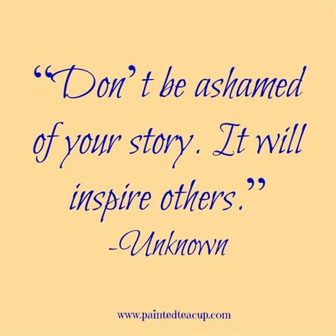 Mental Health Quotes Don T Be Ashamed Of Your Story It Will Inspire Others