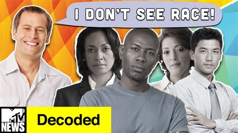 what is color blind racism why color blindness will not end racism decoded mtv