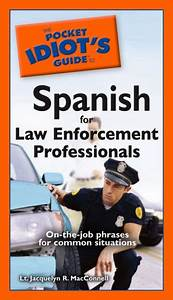 The Pocket Idiot's Guide to Spanish for Law Enforcement ...