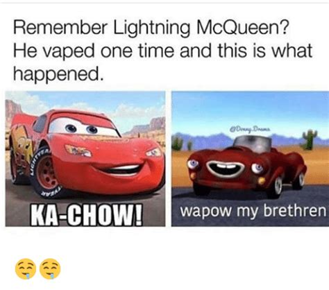 Lightning Mcqueen Memes - remember lightning mcqueen he vaped one time and this is what happened ka chow wapow my