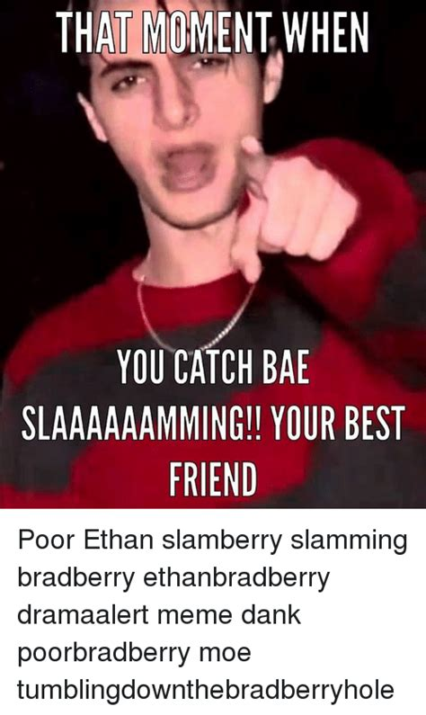Ethan Bradberry Memes - that moment when you catch bae slaaaaaamming your best friend poor ethan slamberry slamming