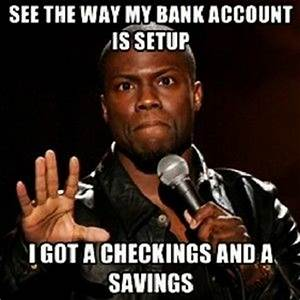 See, I would, but the way my bank account is set up, I've ...