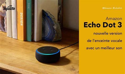 echo dot 3 test echo dot 3 test avis prix nouvelle mini enceinte vocale avec