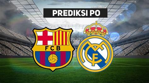 PREDIKSI BARCELONA VS REAL MADRID (PO 🐹) EL CLASICO LIGA ...