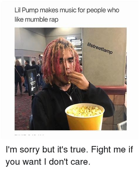 Lil Pump Memes - lil pump makes music for people who like mumble rap re etr i m sorry but it s true fight me if