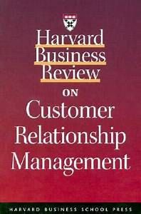 Harvard Business Review on Customer Relationship ...