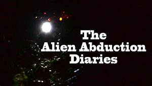 """""""The Alien Abduction Diaries"""" UFO Sightings Best New HD ..."""