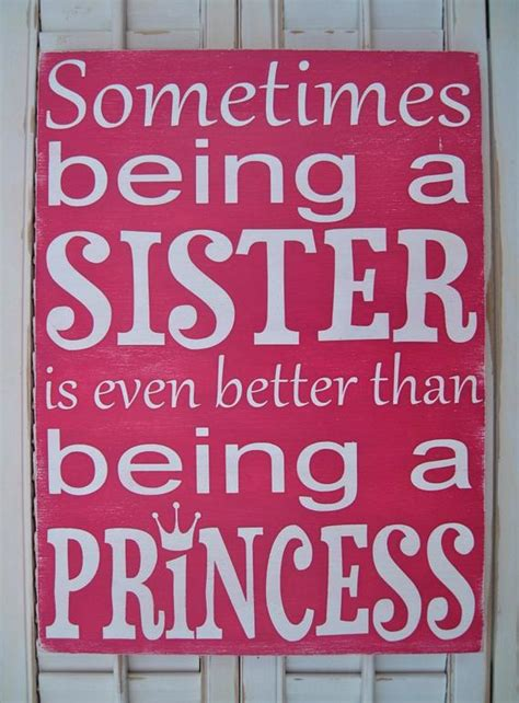 sister being better sometimes even than princess quotes cute word sign sisters brother sweet sis quote saying room am friends