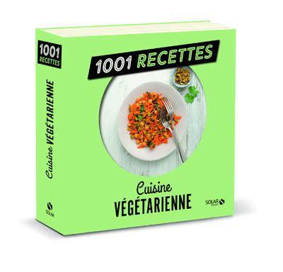 livre cuisine vegetarienne livre cuisine végétarienne ne 1001 recettes collectif