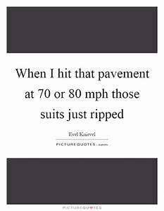 When I hit that... Pavement Quotes