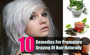 10 Best Natural Remedies For Treating Premature Graying Of