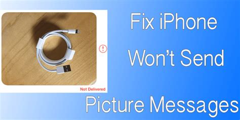 why wont my iphone send messages how to fix iphone won t send picture messages