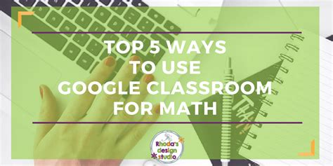 Top 5 Ways To Use Google Classroom For Math Practice