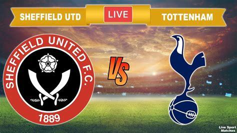 SHEFFIELD UNITED vs TOTTENHAM 🔴 Live Stream Football Today ...