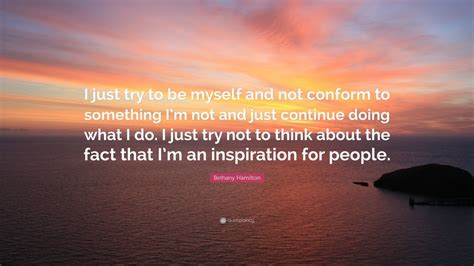 """""""i Just Try To Be Myself And Not"""