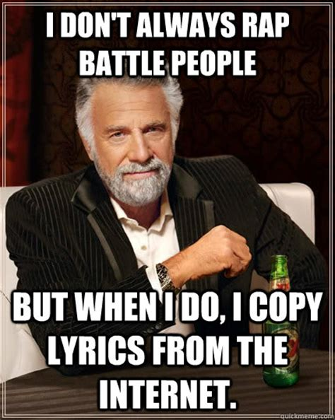 Rap Battle Meme - the most interesting man in the world memes quickmeme