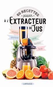 Extracteur De Jus Kitchen Cook : 60 recettes plaisir l 39 extracteur de jus editions larousse ~ Melissatoandfro.com Idées de Décoration